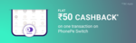 Phonepe upi transfer & Get Flat ₹50 cashback on your one PhonePe Switch transaction scratch card
