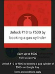 Google Pay earn 10-500, city ticket and km by doing payment of Gas cylinder bill worth rs.500 or more(User Specific)