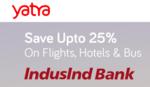 IndusInd Bank Credit & Debit Card Yatra Offer : FlatRs.600 off per pax on Domestic Flights || Flat 10% offon International Flights & More