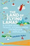 The Land of Flying Lamas & Other Real Travel Stories From the Indian Himalaya @ 116 MRP 395