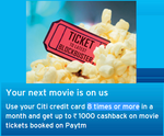 Get upto Rs. 1000 cashback every month on movies Booked on Paytm with Citi Credit Cards (8 times or more)
