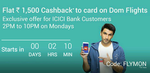 Get Rs.1500 Cashback on Domestic Flight bookings via ICICI debit/credit cards and net banking on MMT App