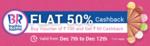 Get Flat 50% cashback on Baskin Robbins voucher